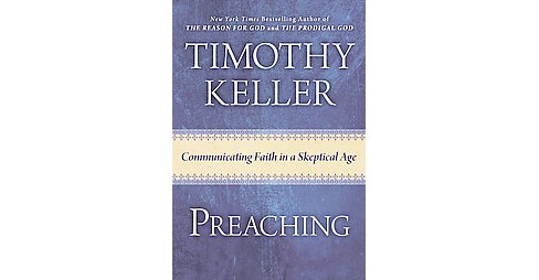 Preaching : Communicating Faith in an Age of Skepticism (Hardcover) (Timothy Keller) - image 1 of 1