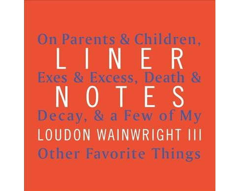 Liner Notes : On Parents & Children, Exes & Excess, Death & Decay, & a Few of My Other Favorite Things - image 1 of 1