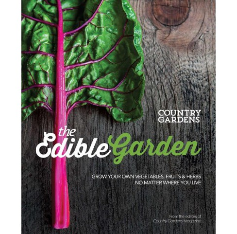 Edible Garden : Grow Your Own Vegetables, Fruits & Herbs No Matter Where You Live (Paperback) (The - image 1 of 1