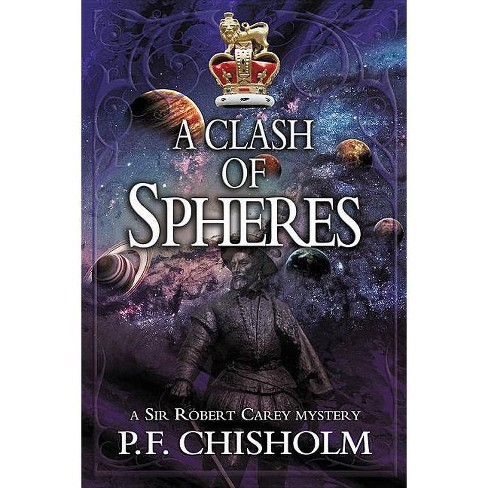 A Clash of Spheres - (Sir Robert Carey) by  P F Chisholm (Hardcover) - image 1 of 1