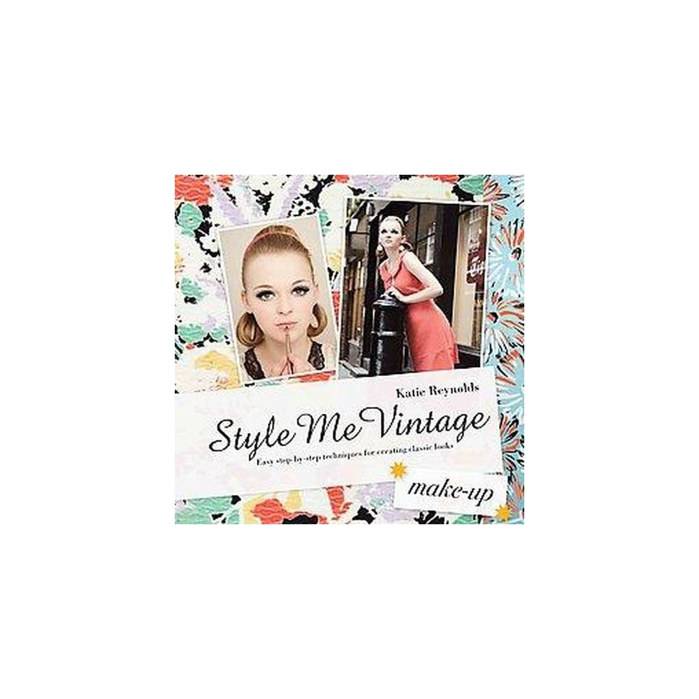 Style Me Vintage - Make Up : Easy Step-by-Step Techniques for Creating Classic Looks (Hardcover) (Katie