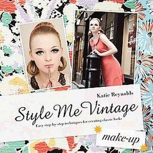 Style Me Vintage - Make Up : Easy Step-by-Step Techniques for Creating Classic Looks (Hardcover) (Katie - image 1 of 1