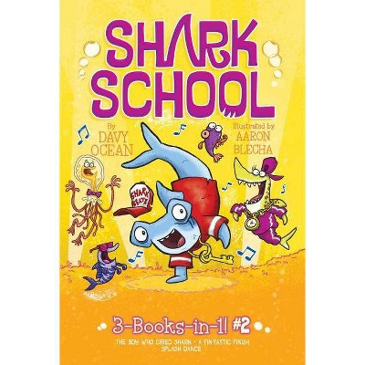 Shark School 3-Books-in-1! : The Boy Who Cried Shark / A Fin-Tastic Finish / Splash Dance - Book 2 - by Davy Ocean (Paperback)
