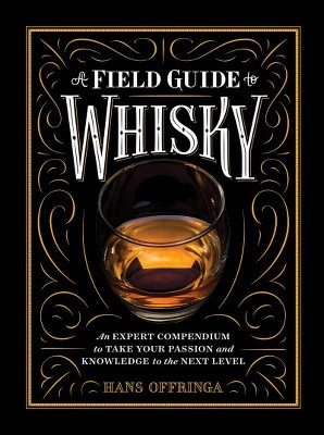 Field Guide to Whiskey : An Expert Compendium to Take Your Passion and Knowledge to the Next Level