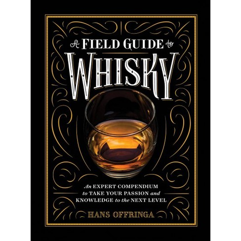 Field Guide To Whiskey An Expert Compendium To Take Your Passion