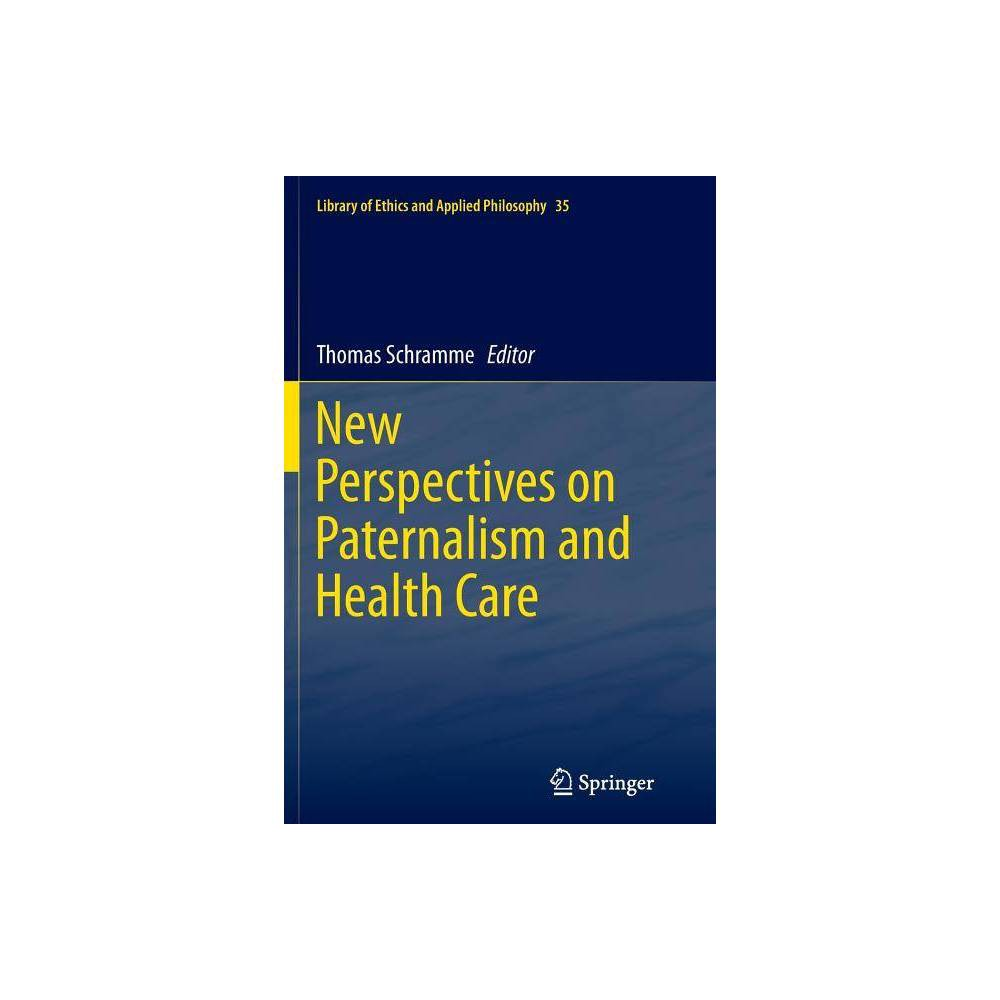 New Perspectives on Paternalism and Health Care - (Library of Ethics and Applied Philosophy) (Paperback)