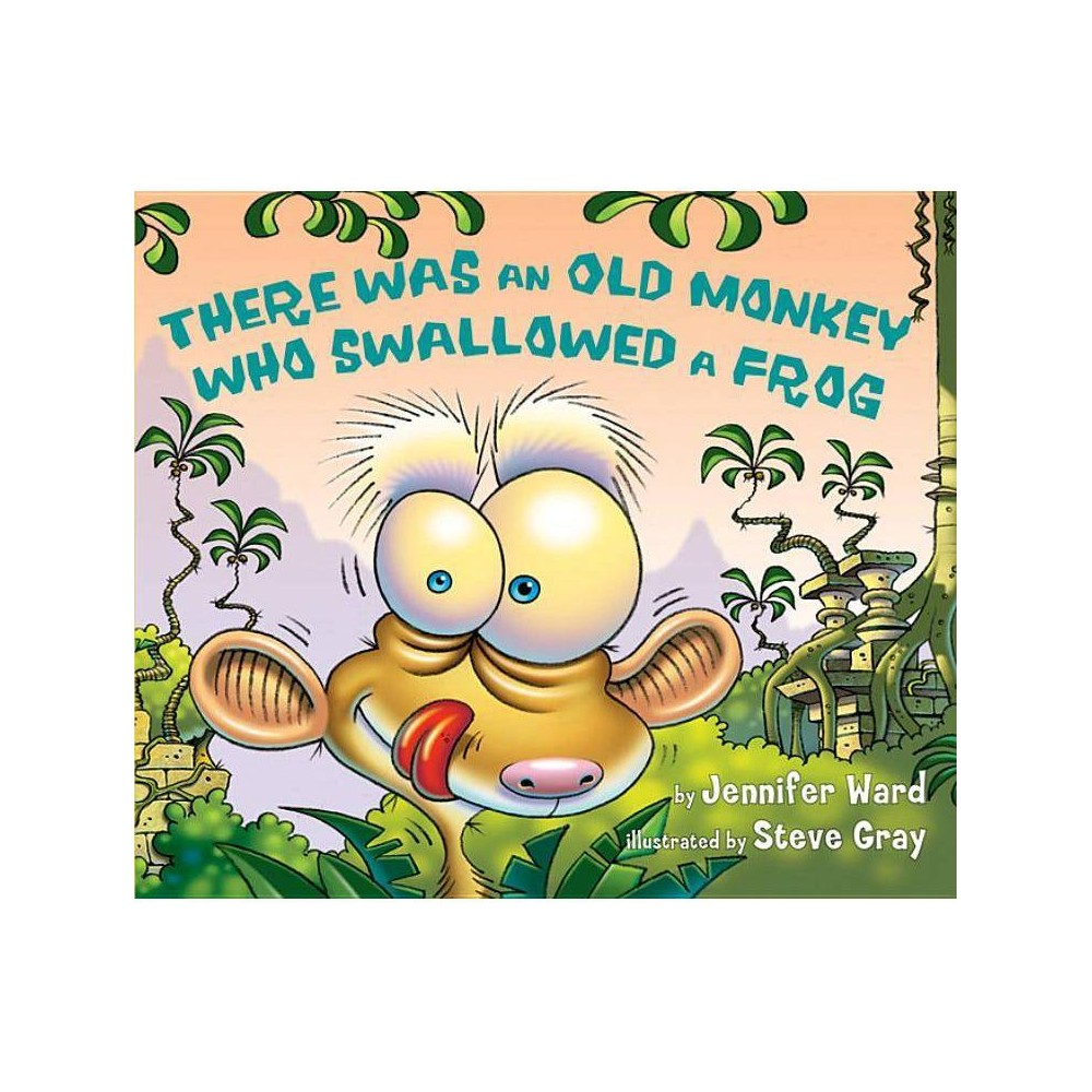 There Was An Old Monkey Who Swallowed A Frog By Jennifer Ward Hardcover