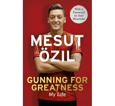 Gunning for Greatness : My Life -  by Mesut u00d6zil (Hardcover) - image 1 of 1