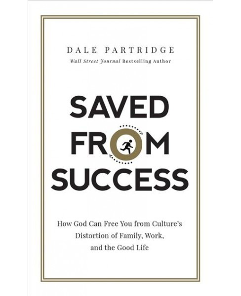 Saved from Success : How God Can Free You from Culture's Distortion of Family, Work, and the Good Life - image 1 of 1