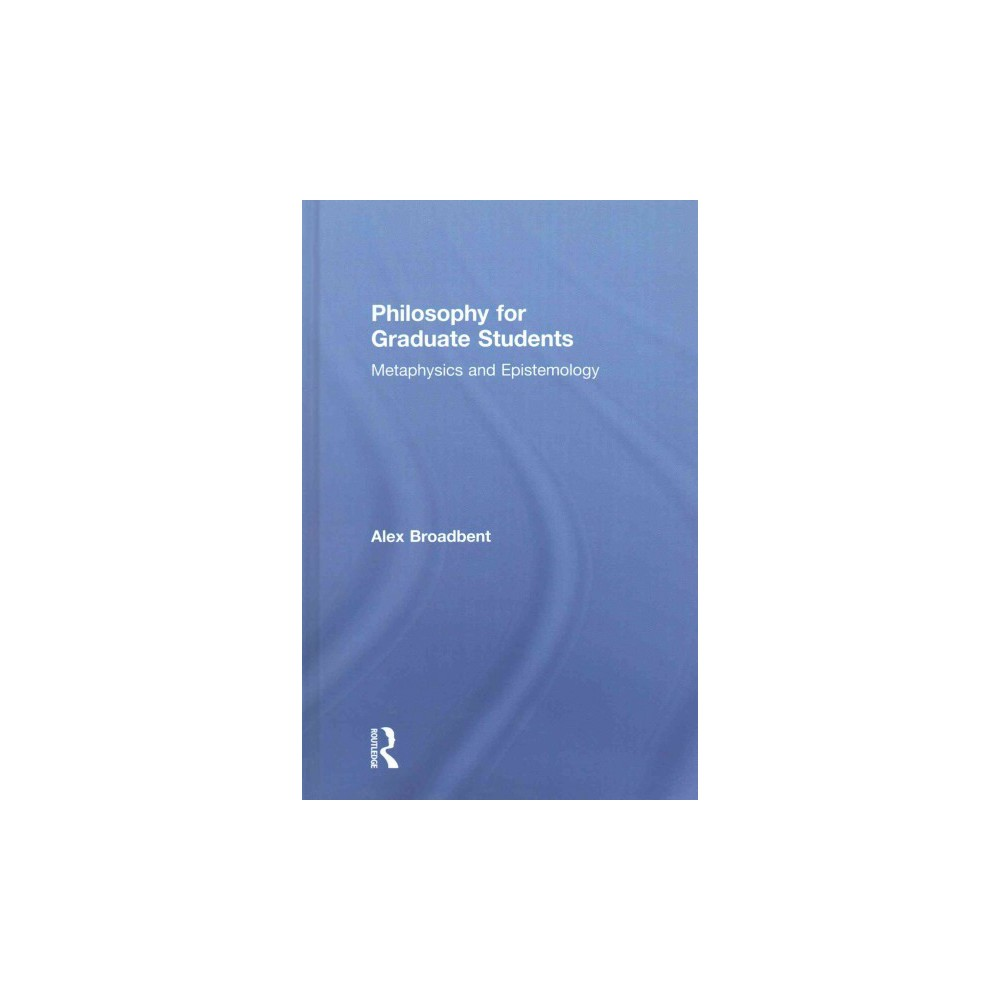 Philosophy for Graduate Students : Metaphysics and Epistemology (Hardcover) (Alex Broadbent)
