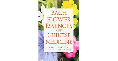 Bach Flower Essences and Chinese Medicine (Paperback) (Pablo Noriega) - image 1 of 1