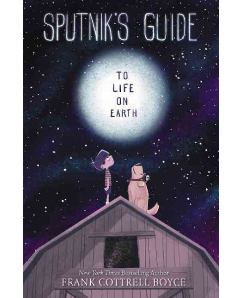 Sputnik's Guide to Life on Earth -  by Frank Cottrell Boyce (Hardcover) - image 1 of 1