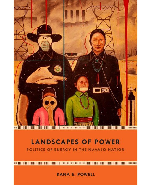 Landscapes of Power : Politics of Energy in the Navajo Nation -  by Dana E. Powell (Paperback) - image 1 of 1