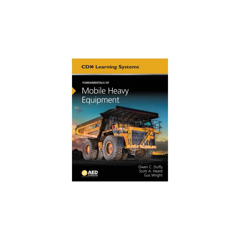 Fundamentals of Mobile Heavy Equipment - by Owen C. Duffy & Scott A. Heard & Gus Wright (Hardcover)
