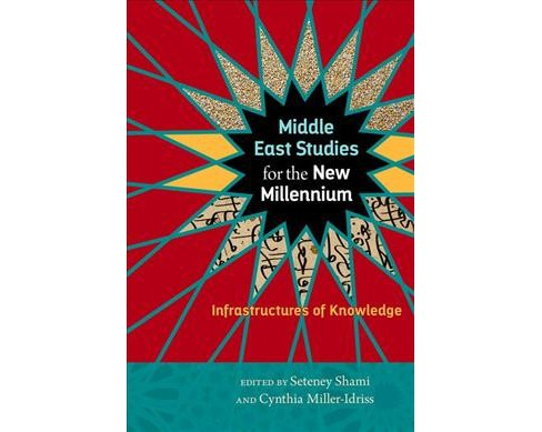 Middle East Studies for the New Millennium : Infrastructures of Knowledge (Hardcover) - image 1 of 1