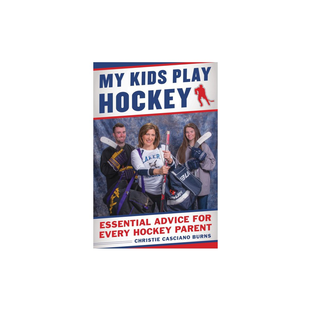 My Kids Play Hockey : Essential Advice for Every Hockey Parent - by Christie Casciano Burns (Paperback)