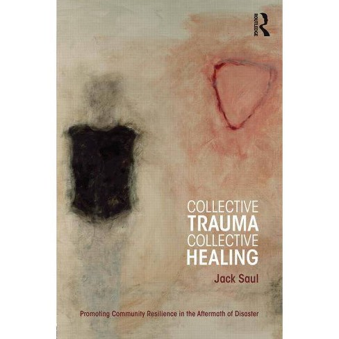 Collective Trauma, Collective Healing - (Psychosocial Stress) by  Jack Saul (Paperback) - image 1 of 1