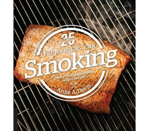 25 Essentials Techniques for Smoking : Every Technique Paired With a Recipe (Hardcover) (Ardie A. Davis) - image 1 of 1