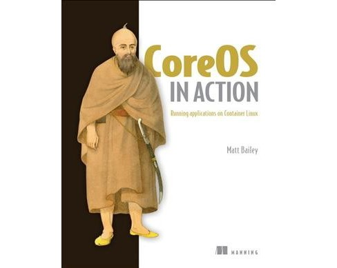 CoreOS in Action : Running Applications on Container Linux (Paperback) (Matt Bailey) - image 1 of 1