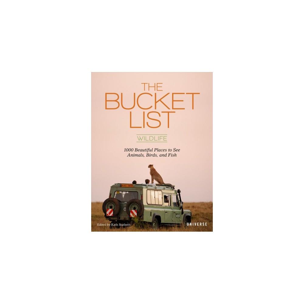 Bucket List: Wild : 1000 Adventures Big and Small: Animals, Birds, Fish, Nature - (Hardcover)