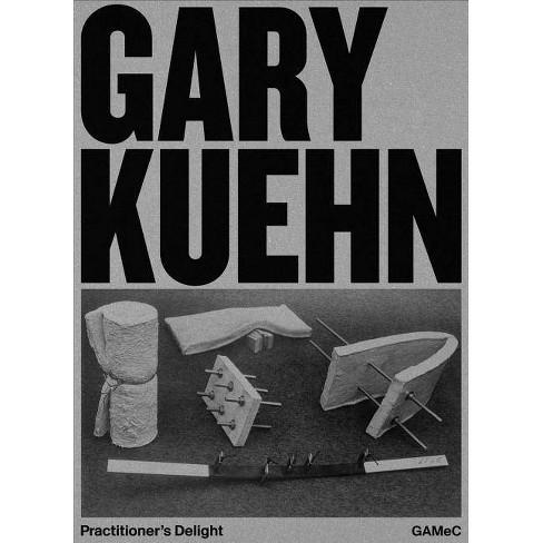 Gary Kuehn: Practitioner's Delight - (Paperback) - image 1 of 1