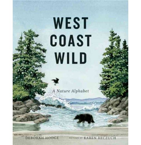West Coast Wild : A Nature Alphabet (Hardcover) (Deborah Hodge) - image 1 of 1
