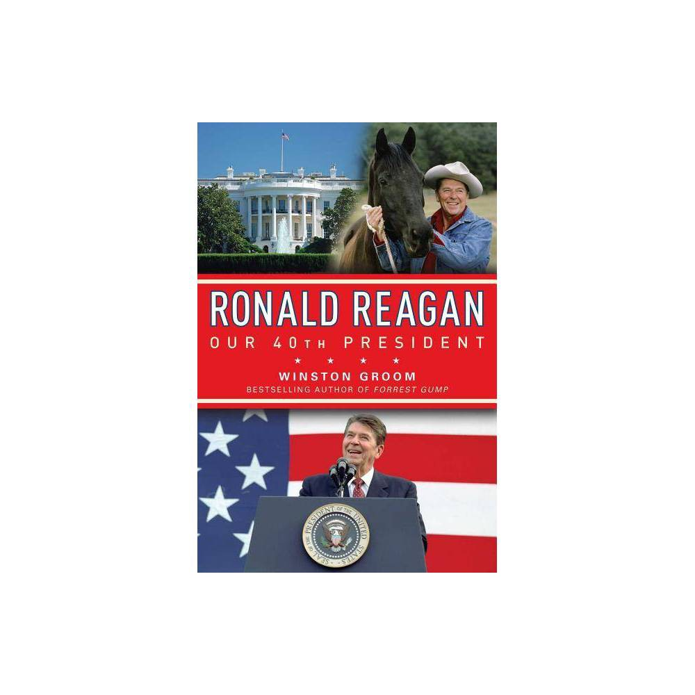 Ronald Reagan Our 40th President By Winston Groom Paperback