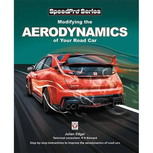 Modifying the Aerodynamics of Your Road Car - (Speedpro) by  Julian Edgar & Richard H Barnard - image 1 of 1
