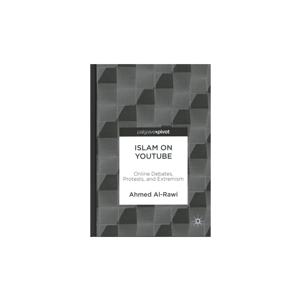 Islam on Youtube : Online Debates, Protests, and Extremism - by Ahmed Al-rawi (Hardcover)