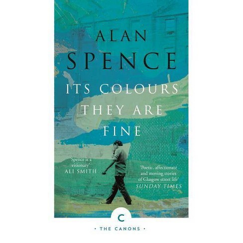 Its Colours They Are Fine - (Canons)by  Alan Spence (Paperback) - image 1 of 1