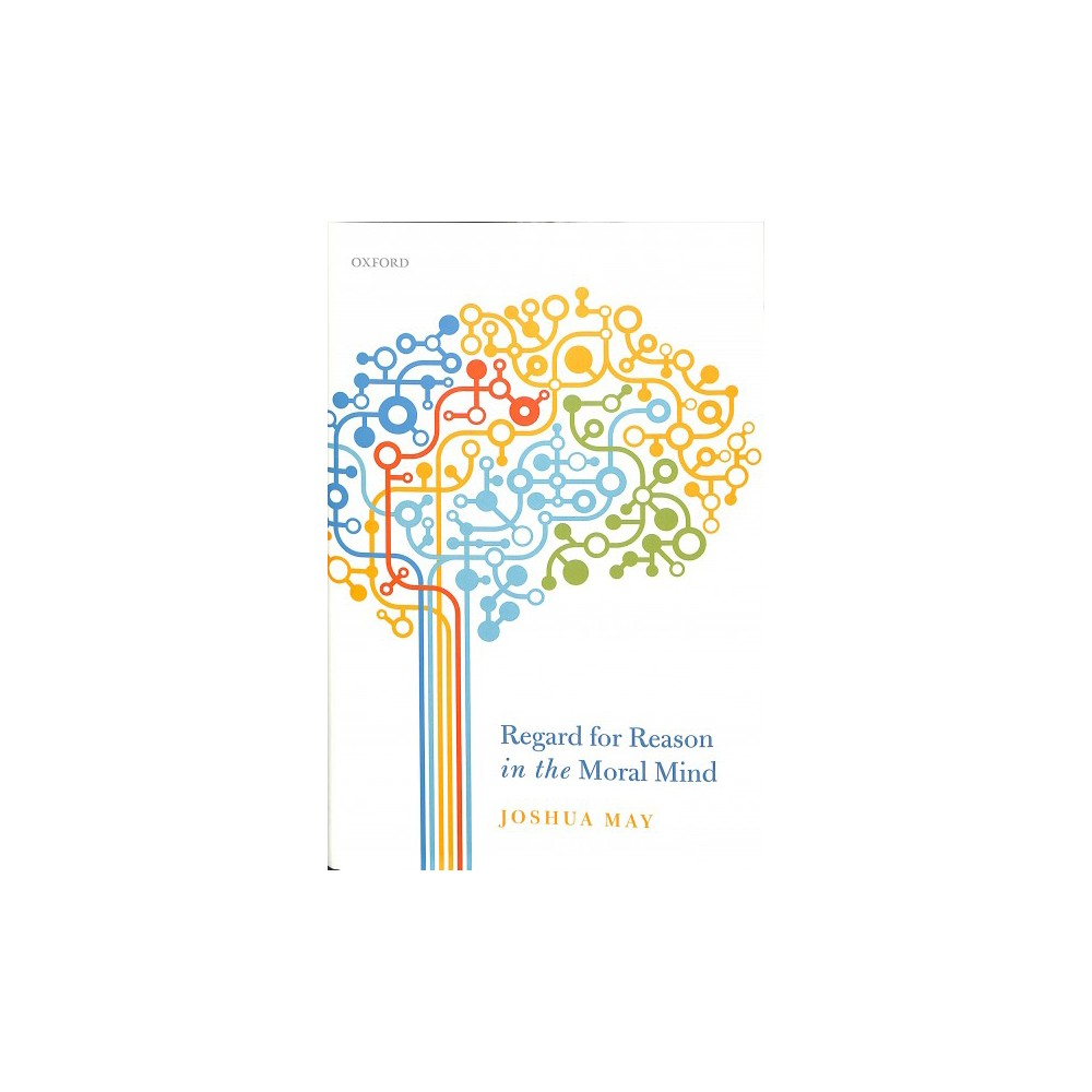 Regard for Reason in the Moral Mind - by Joshua May (Hardcover)