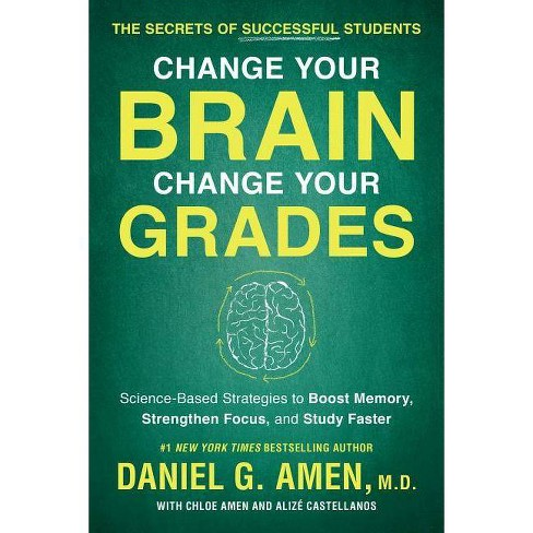 Change Your Brain, Change Your Grades - by  Daniel G Amen (Paperback) - image 1 of 1