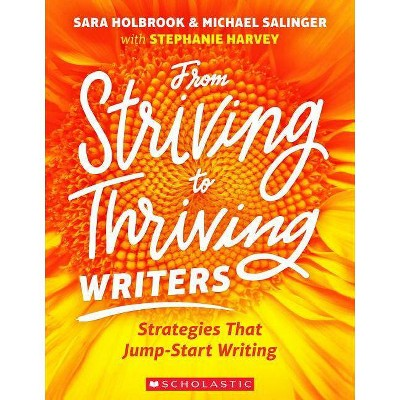 From Striving to Thriving Writers - by  Stephanie Harvey & Sara Holbrook & Michael Salinger (Paperback)
