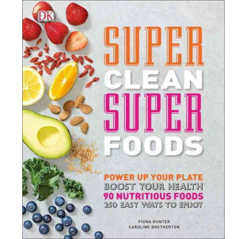 Super Clean Super Foods (Hardcover) (Fiona Hunter & Caroline Bretherton) - image 1 of 1