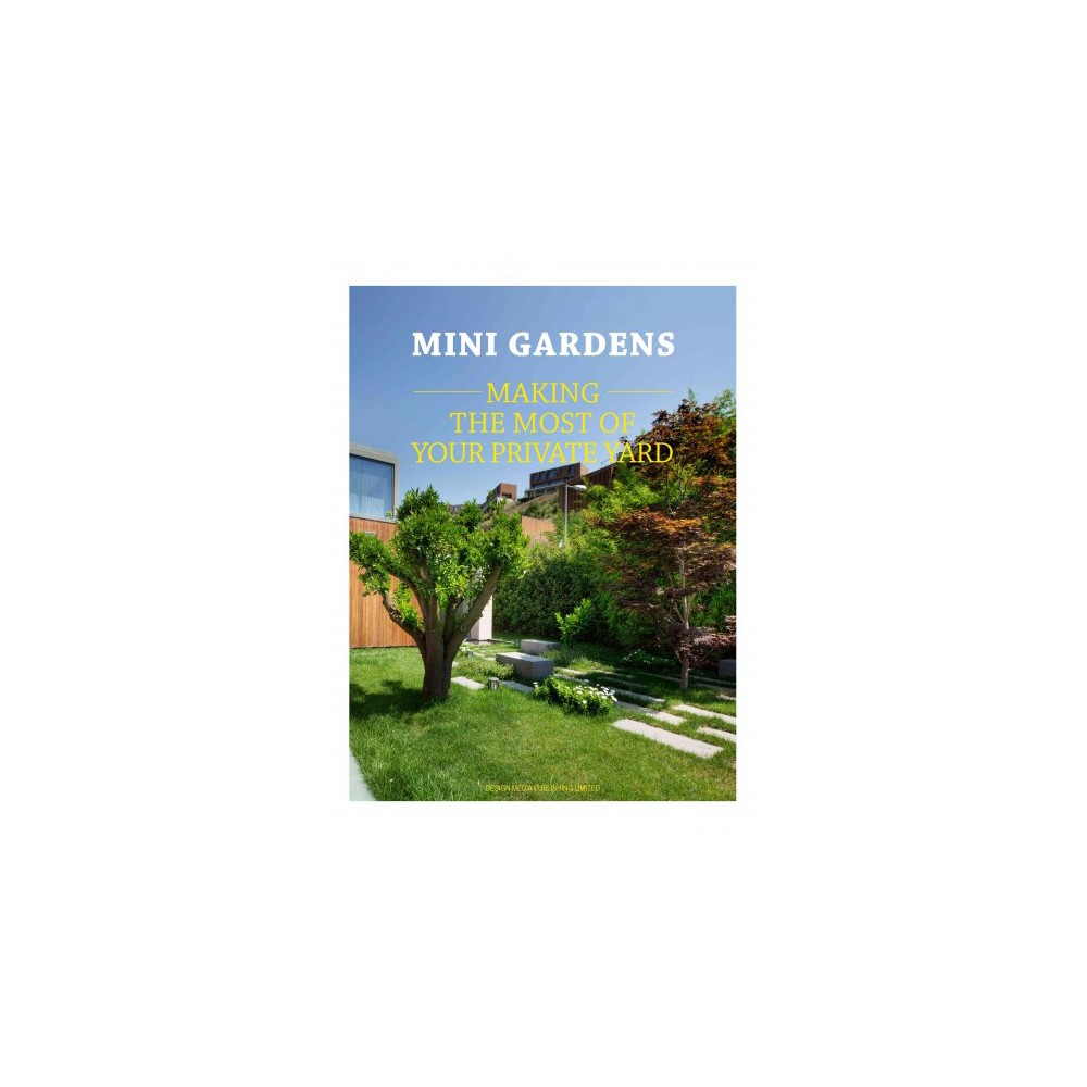 Mini Gardens : Making the Most of Your Private Yard - by Nigel Gomme (Paperback)