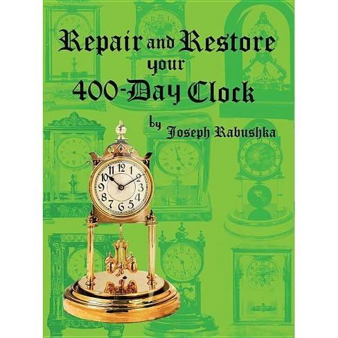 Repair and Restore Your 400-Day Clock - by  Joseph Rabushka (Hardcover) - image 1 of 1