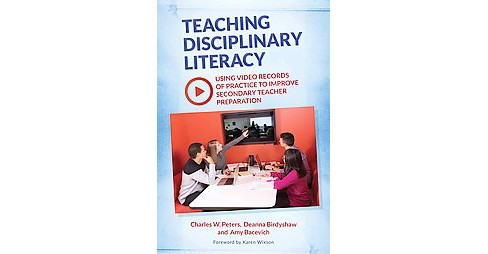 Teaching Disciplinary Literacy : Using Video Records of Practice to Improve Secondary Teacher - image 1 of 1