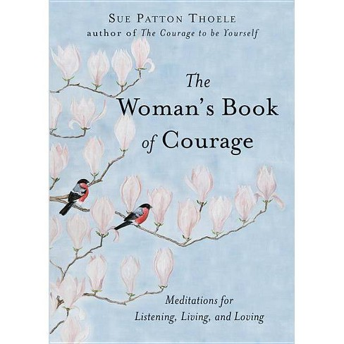 The Woman's Book of Courage - by  Sue Patton Thoele (Paperback) - image 1 of 1