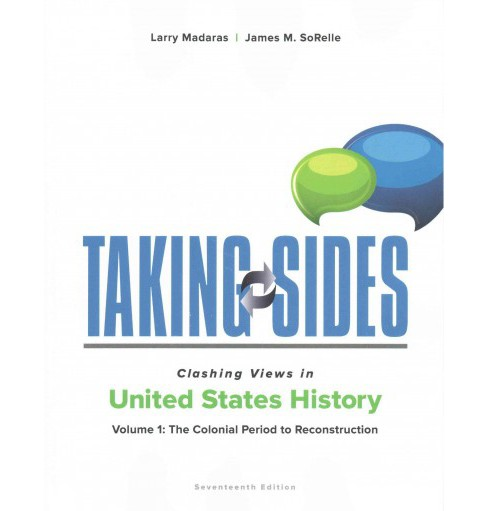 Taking Sides Clashing Views in United States History : The Colonial Period to Reconstruction (Vol 1) - image 1 of 1
