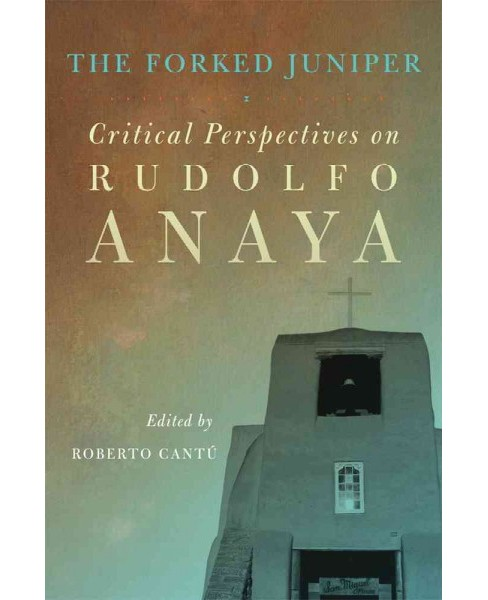 Forked Juniper : Critical Perspectives on Rudolfo Anaya (Hardcover) - image 1 of 1