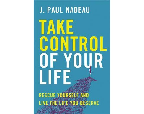 Take Control of Your Life : Rescue Yourself and Live the Life You Deserve -  (Paperback) - image 1 of 1