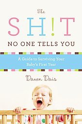 Sh!t No One Tells You : A Guide to Surviving Your Baby's First Year (Paperback)(Dawn Dais)