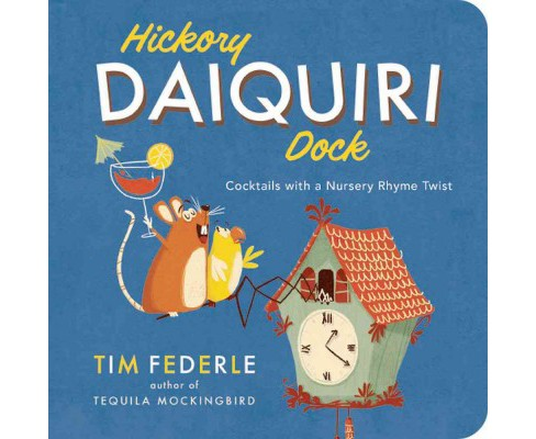 Hickory Daiquiri Dock : Cocktails With a Nursery Rhyme Twist -  by Tim Federle (Hardcover) - image 1 of 1