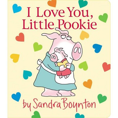 I Love You, Little Pookie - (Sandra Boynton Board Books)(Hardcover)