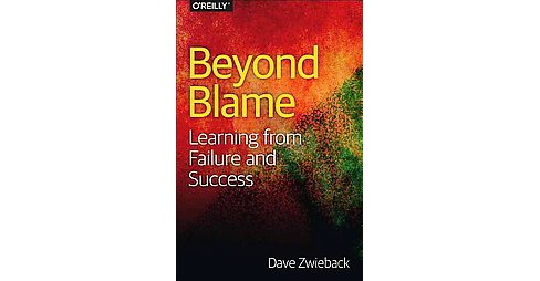 Beyond Blame : Learning from Failure and Success (Paperback) (Dave Zwieback) - image 1 of 1