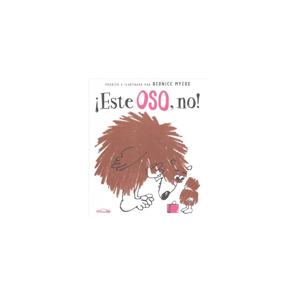 Â¡Este oso, no! / Not this Bear! (Hardcover) (Bernice Myers)