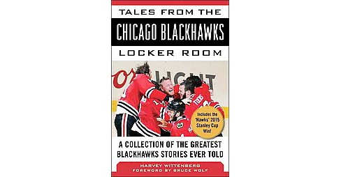 Tales from the Chicago Blackhawks Locker Room : A Collection of the Greatest Blackhawks Stories Ever - image 1 of 1