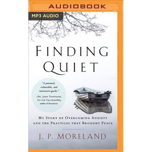 Finding Quiet : My Story of Overcoming Anxiety and the Practices That  Brought Peace - MP3 UNA (MP3-CD)