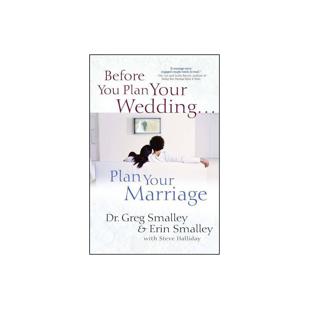 Before You Plan Your Wedding Plan Your Marriage By Greg Smalley Erin Smalley Paperback