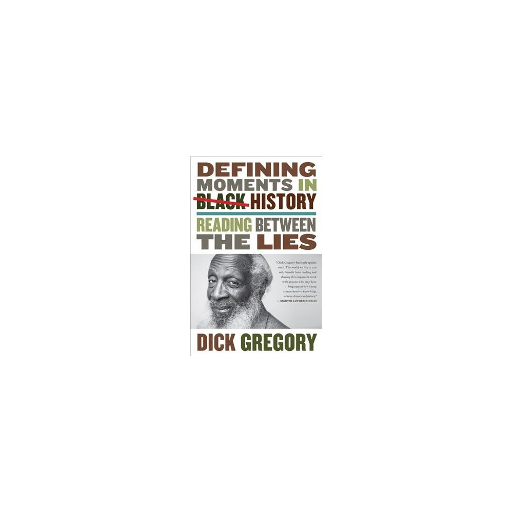 Defining Moments in Black History : Reading Between the Lies - by Dick Gregory (Hardcover)